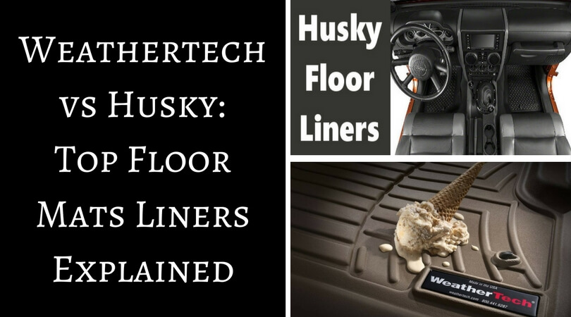Weathertech vs Husky- Top Floor Mats Liners Explained