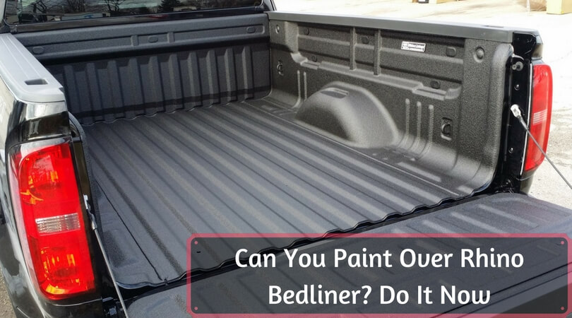 Can You Paint Over Rhino Bedliner_ Do It Now