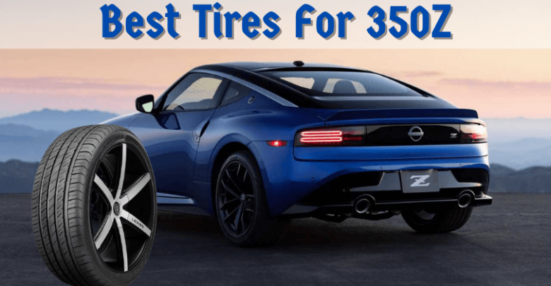 Best Tires For 350Z